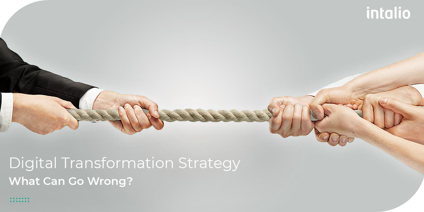 Digital Transformation Strategy: What Can Go Wrong?