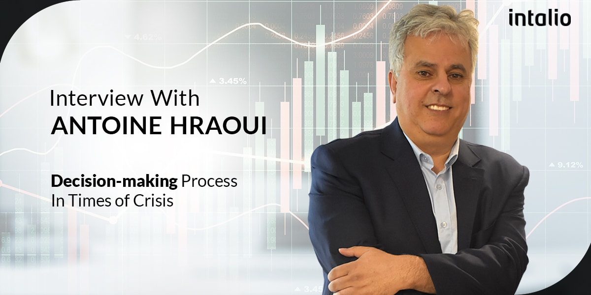 Antoine Hraoui, CEO of Intalio: Certain Decisions During Uncertain Times