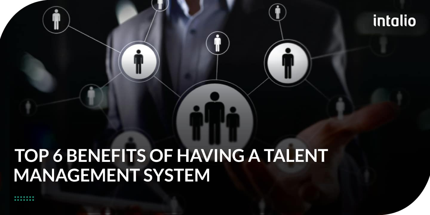 Top 6 Benefits of Having a Talent Management System