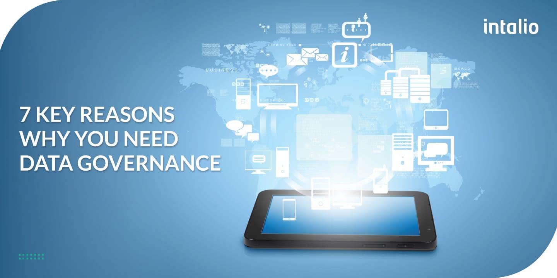 7 Key Reasons Why You Need Data Governance