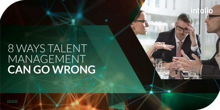 8 Ways Talent Management Can Go Wrong
